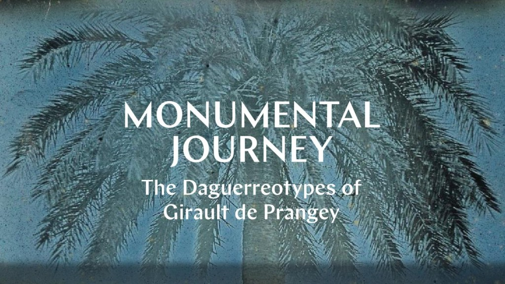 Monumental Journey: The Daguerreotypes of Girault de Prangey